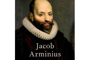 Jacob Arminius Theologian of Grace