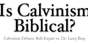 Is Calvinism Biblical