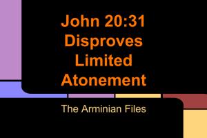 John 20-31 Disproves Limited Atonement