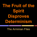 The Fruit of the Spirit Disproves Determinism (1)