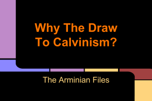 Why The Draw To Calvinism-